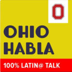 OHIO HABLA - Oral Narratives of Latin@s in Ohio